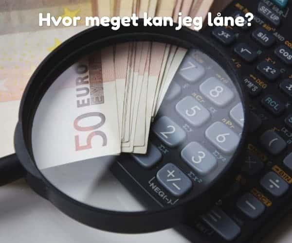 Hvor meget kan jeg låne?