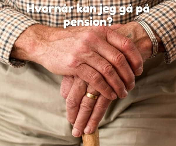 Hvornår kan jeg gå på pension?